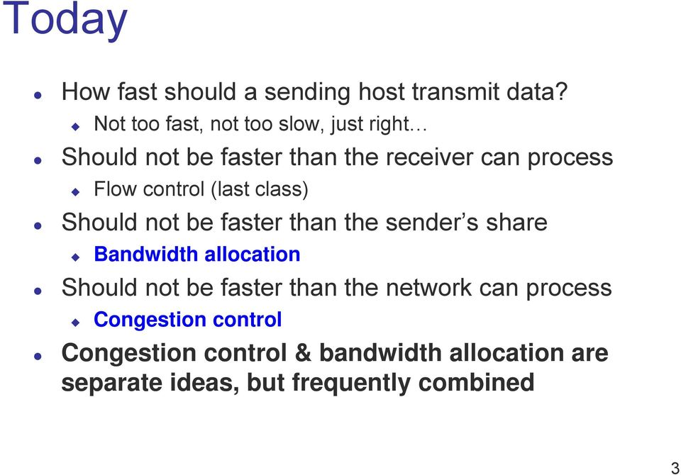 control (last class) Should not be faster than the sender s share Bandwidth allocation Should not