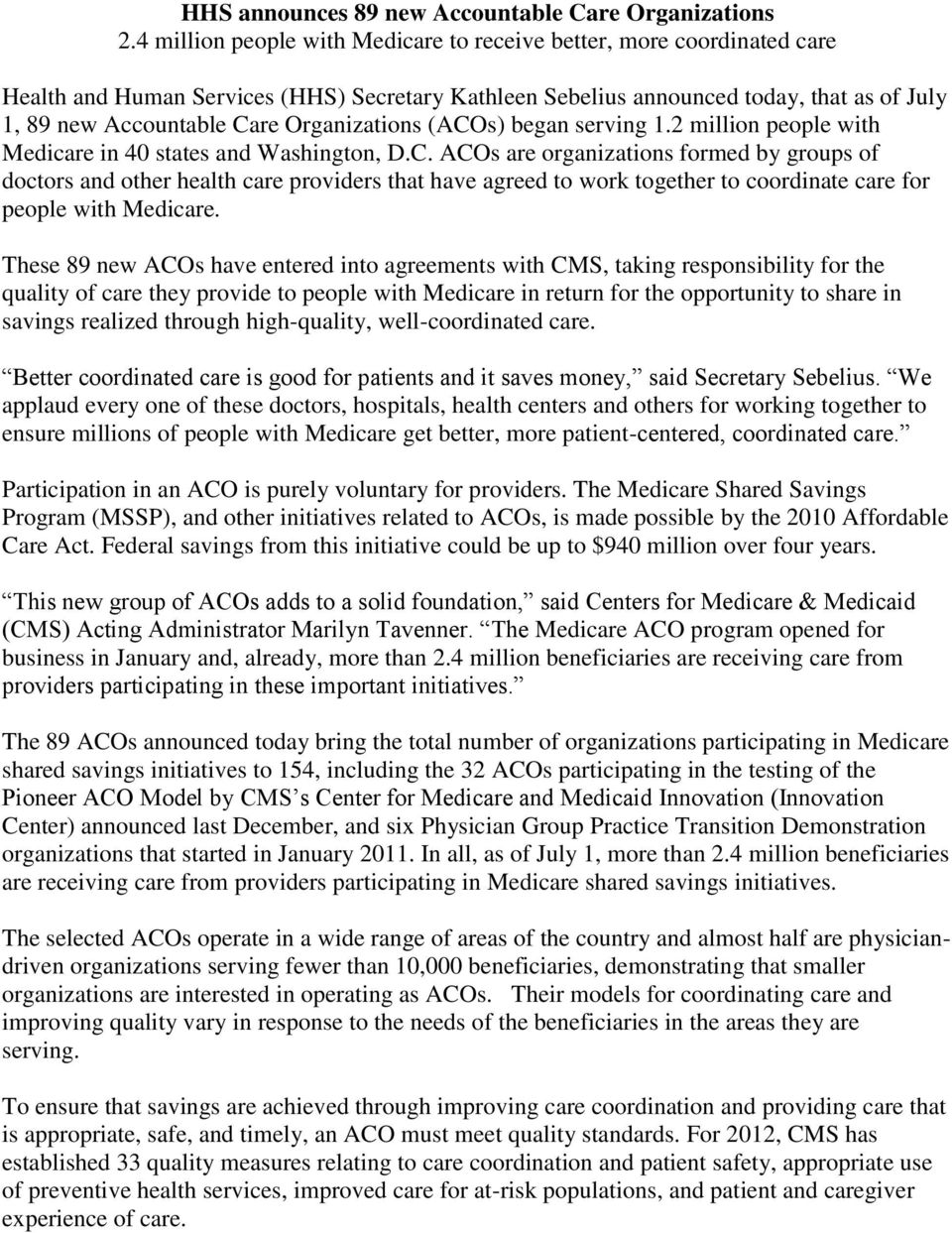 Organizations (ACOs) began serving 1.2 million people with Medicare in 40 states and Washington, D.C. ACOs are organizations formed by groups of doctors and other health care providers that have agreed to work together to coordinate care for people with Medicare.