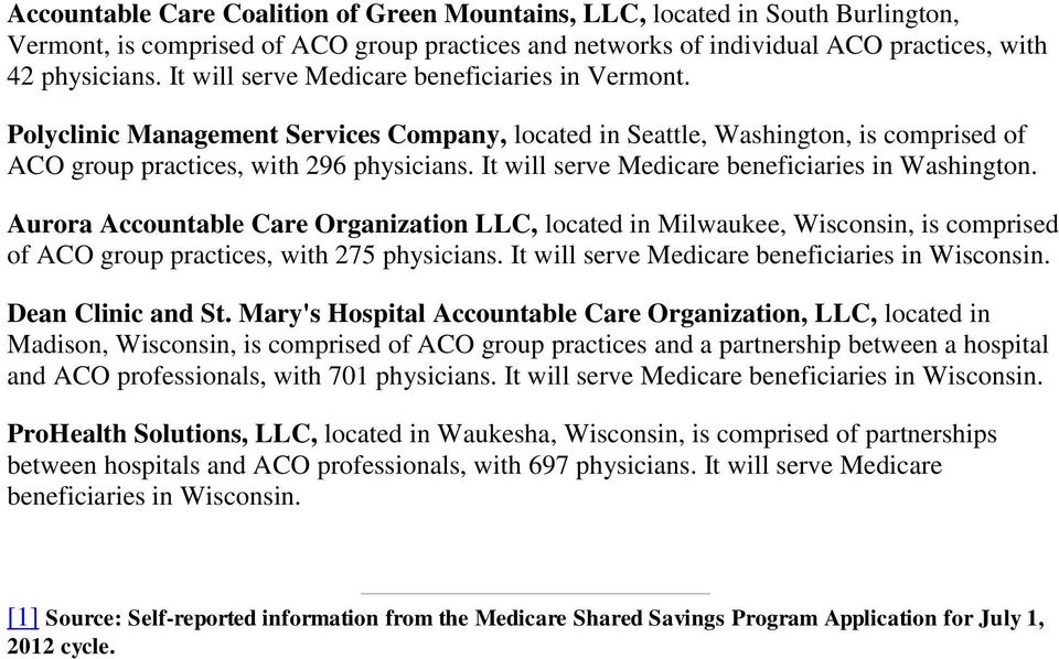 It will serve Medicare beneficiaries in Washington. Aurora Accountable Care Organization LLC, located in Milwaukee, Wisconsin, is comprised of ACO group practices, with 275 physicians.