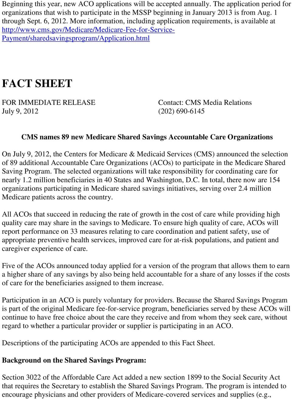 html FACT SHEET FOR IMMEDIATE RELEASE Contact: CMS Media Relations July 9, 2012 (202) 690-6145 CMS names 89 new Medicare Shared Savings Accountable Care Organizations On July 9, 2012, the Centers for