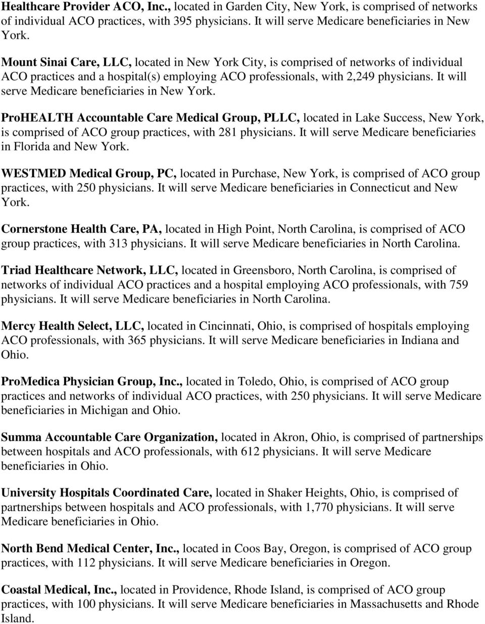 It will serve Medicare beneficiaries in New York. ProHEALTH Accountable Care Medical Group, PLLC, located in Lake Success, New York, is comprised of ACO group practices, with 281 physicians.