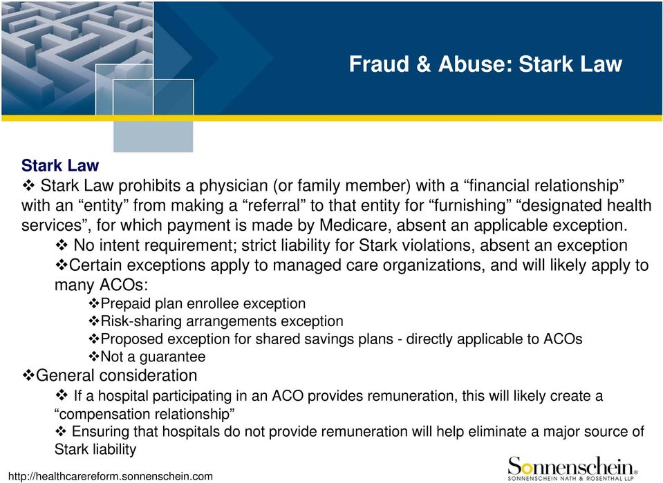 No intent requirement; strict liability for Stark violations, absent an exception Certain exceptions apply to managed care organizations, and will likely apply to many ACOs: Prepaid plan enrollee