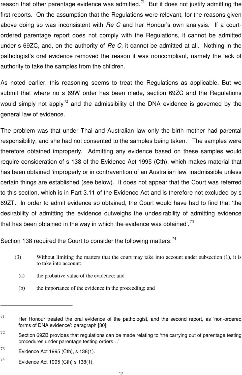 If a courtordered parentage report does not comply with the Regulations, it cannot be admitted under s 69ZC, and, on the authority of Re C, it cannot be admitted at all.