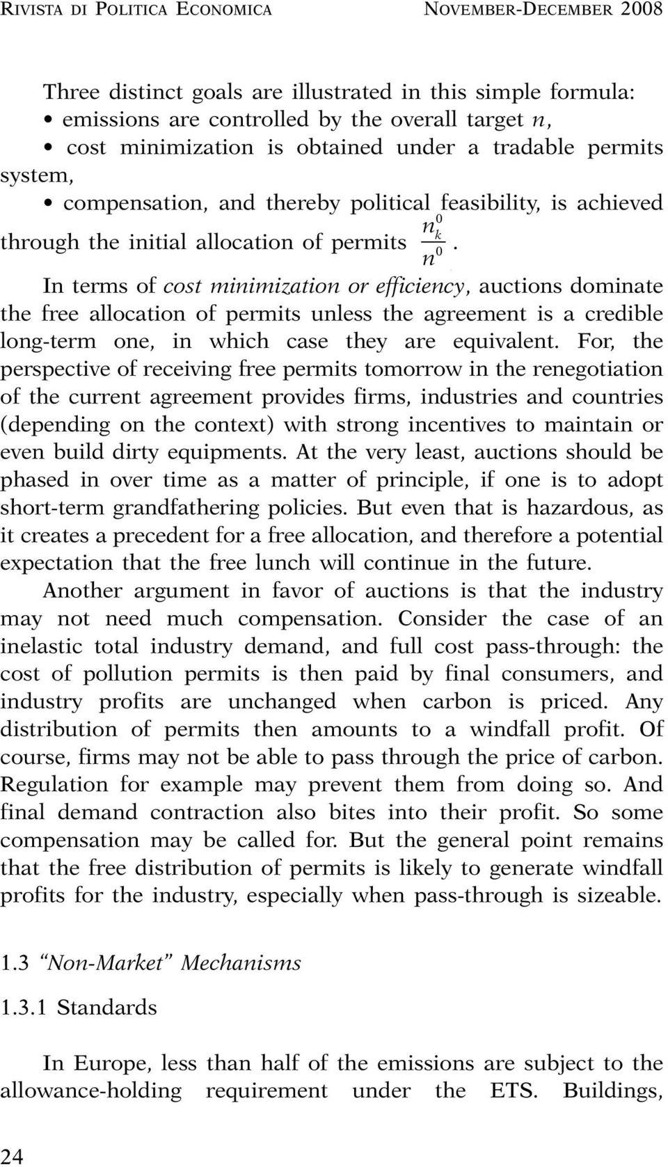0 n In terms of cost minimization or efficiency, auctions dominate the free allocation of permits unless the agreement is a credible long-term one, in which case they are equivalent.