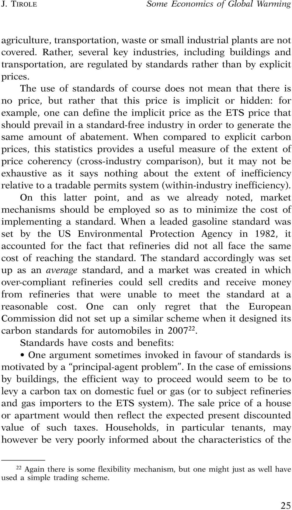 The use of standards of course does not mean that there is no price, but rather that this price is implicit or hidden: for example, one can define the implicit price as the ETS price that should