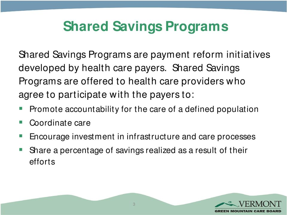 Shared Savings Programs are offered to health care providers who agree to participate with the payers to: