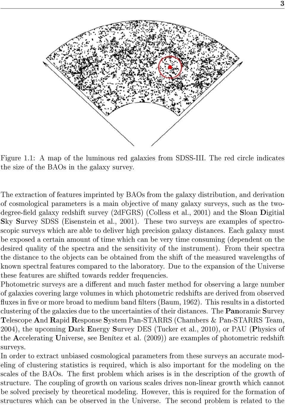 redshift survey (2dFGRS) (Colless et al., 2001) and the Sloan Digitial Sky Survey SDSS (Eisenstein et al., 2001). These two surveys are examples of spectroscopic surveys which are able to deliver high precision galaxy distances.