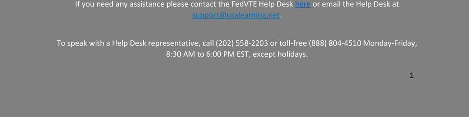 To speak with a Help Desk representative, call (202) 558-2203 or