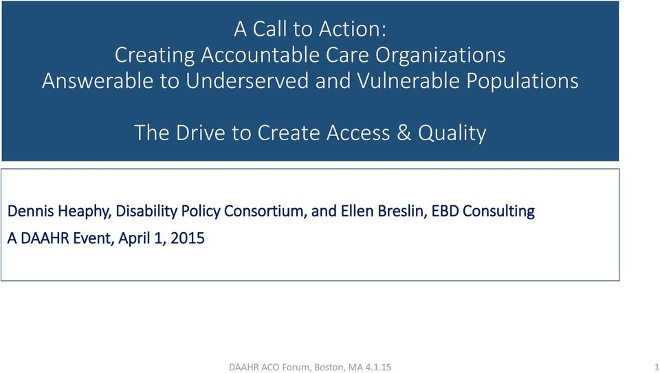 to Create Access & Quality Dennis Heaphy, Disability Policy
