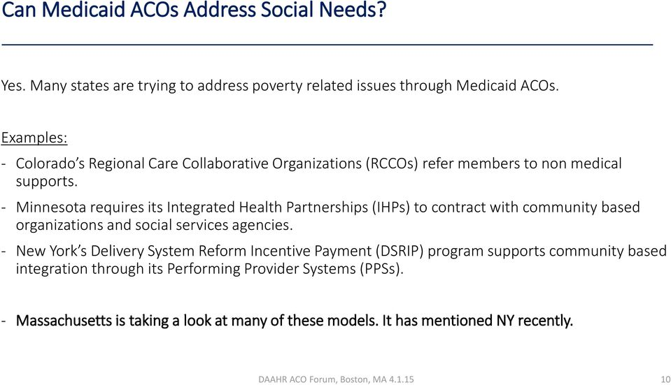 - Minnesota requires its Integrated Health Partnerships (IHPs) to contract with community based organizations and social services agencies.