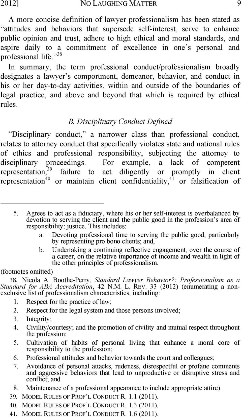 38 In summary, the term professional conduct/professionalism broadly designates a lawyer s comportment, demeanor, behavior, and conduct in his or her day-to-day activities, within and outside of the