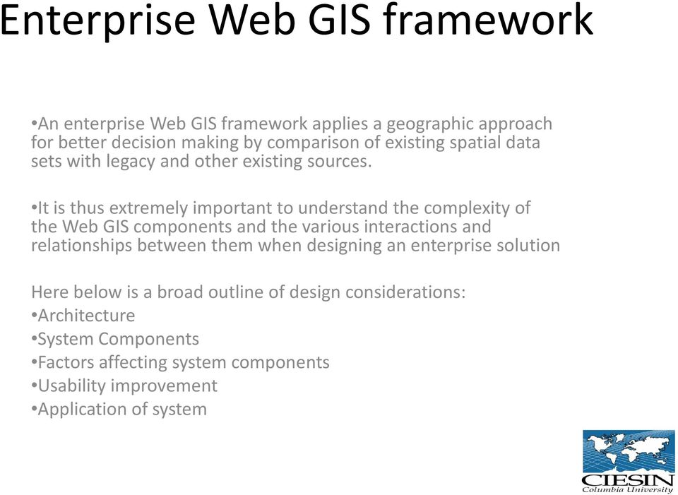 It is thus extremely important to understand the complexity of the Web GIS components and the various interactions and relationships
