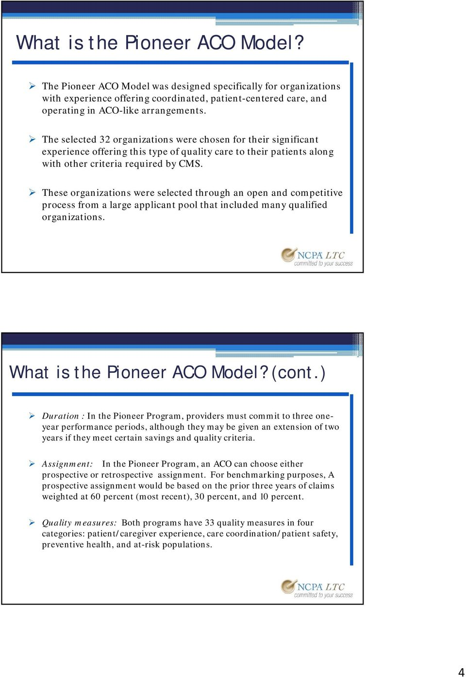 These organizations were selected through an open and competitive process from a large applicant pool that included many qualified organizations. What is the Pioneer ACO Model? (cont.