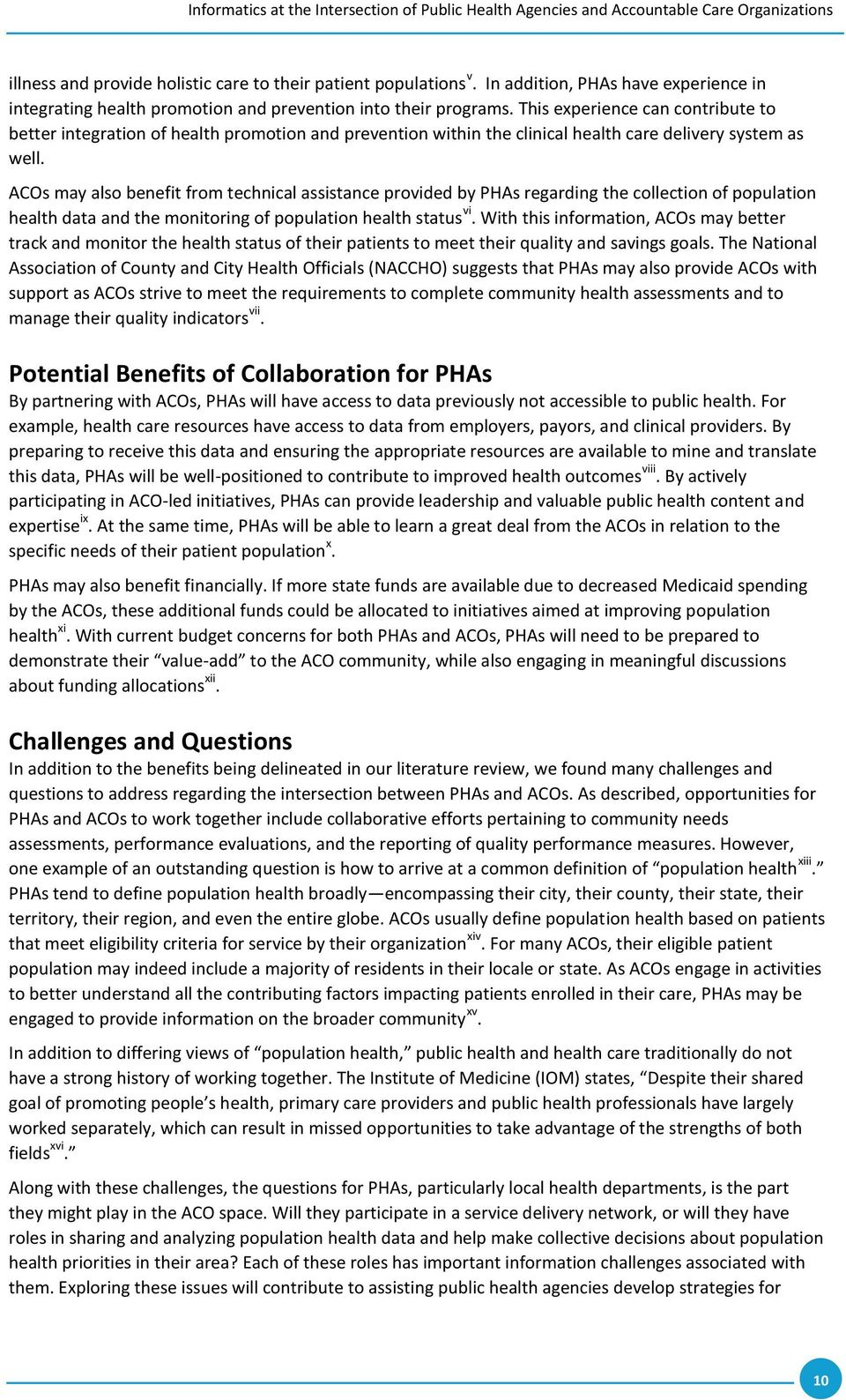 ACOs may also benefit from technical assistance provided by PHAs regarding the collection of population health data and the monitoring of population health status vi.
