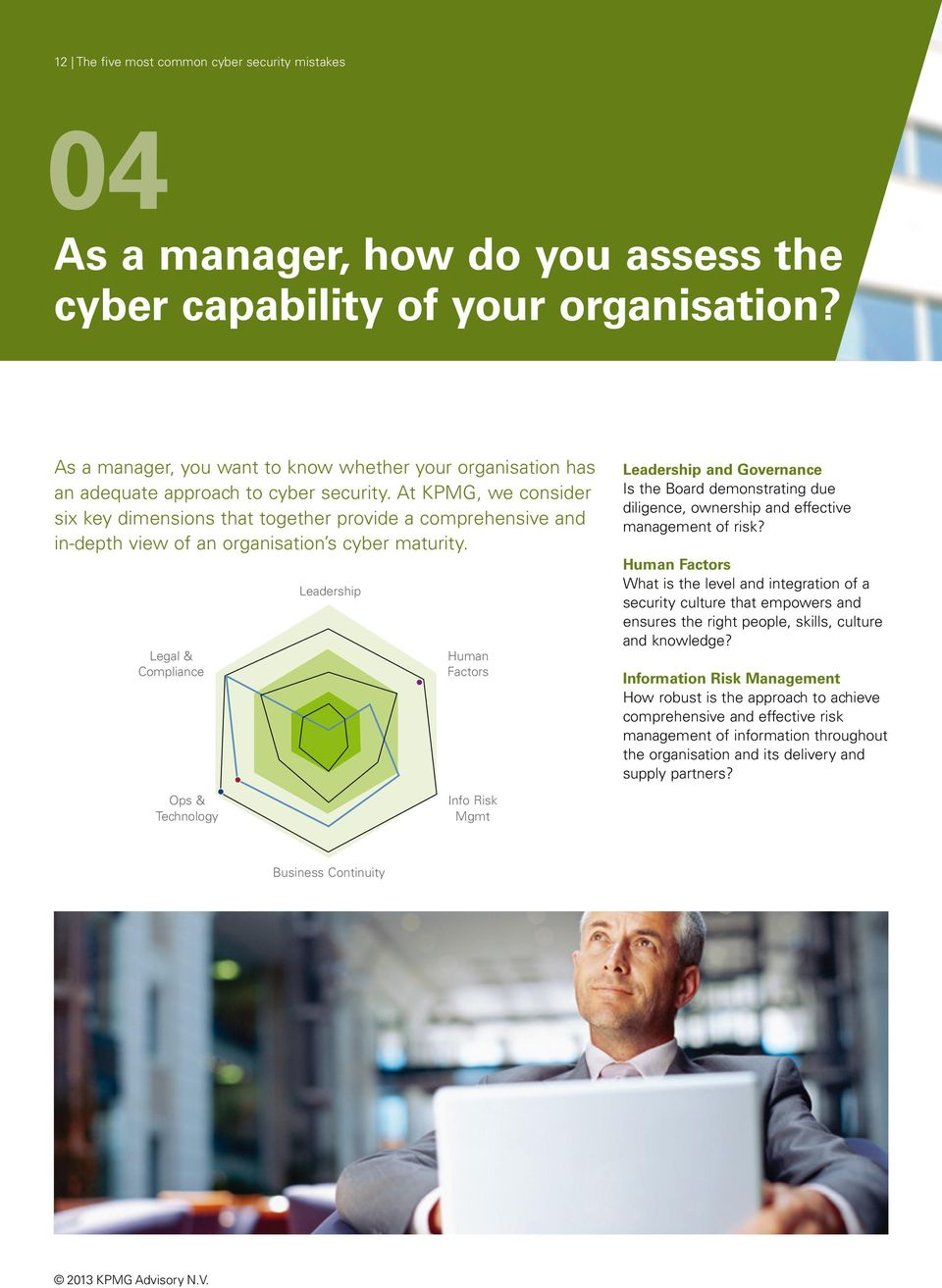 At KPMG, we consider six key dimensions that together provide a comprehensive and in-depth view of an organisation s cyber maturity.