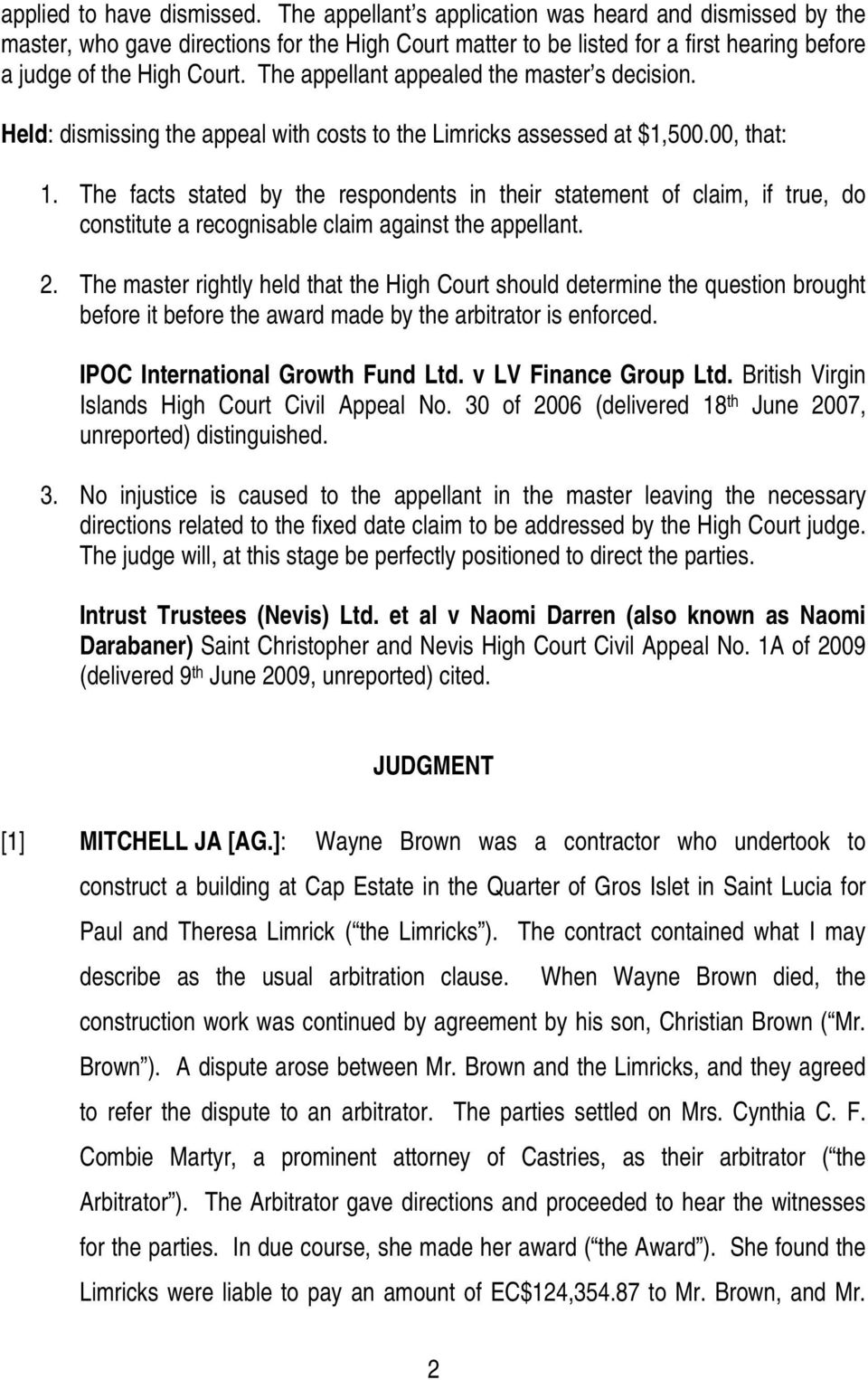 The appellant appealed the master s decision. Held: dismissing the appeal with costs to the Limricks assessed at $1,500.00, that: 1.