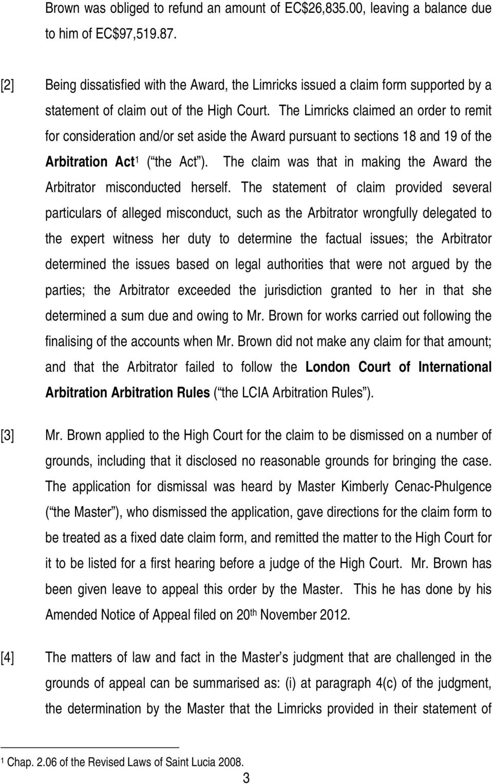 The Limricks claimed an order to remit for consideration and/or set aside the Award pursuant to sections 18 and 19 of the Arbitration Act 1 ( the Act ).