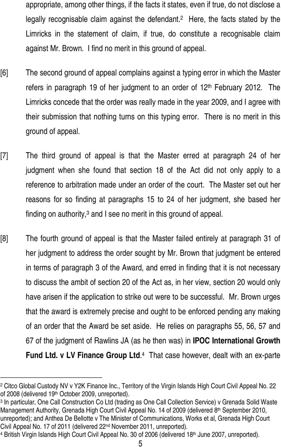 [6] The second ground of appeal complains against a typing error in which the Master refers in paragraph 19 of her judgment to an order of 12 th February 2012.