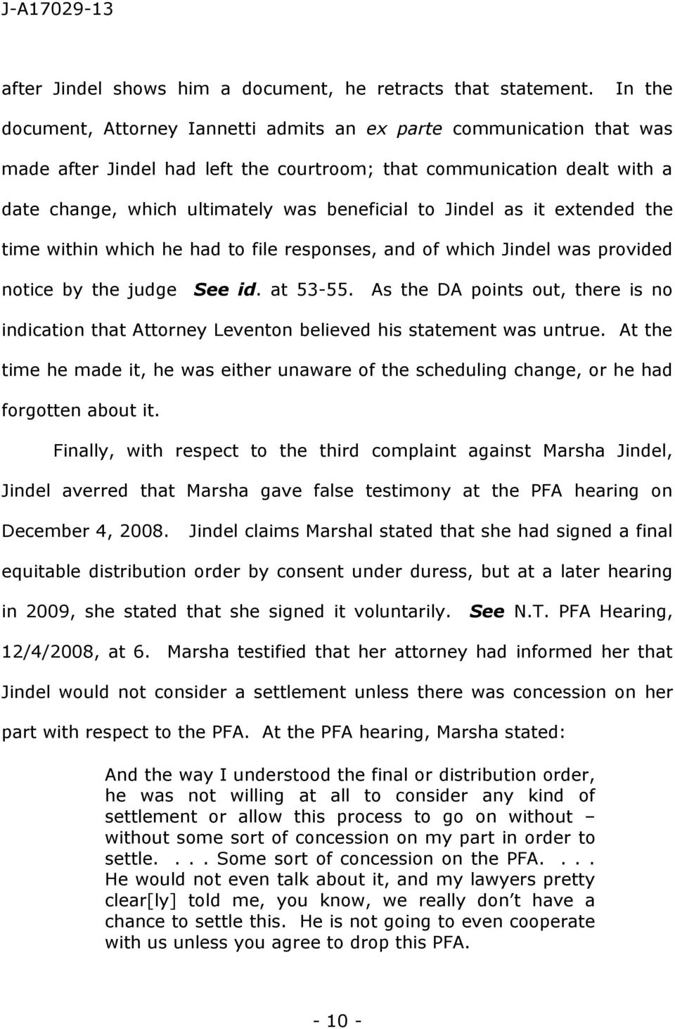 Jindel as it extended the time within which he had to file responses, and of which Jindel was provided notice by the judge See id. at 53-55.