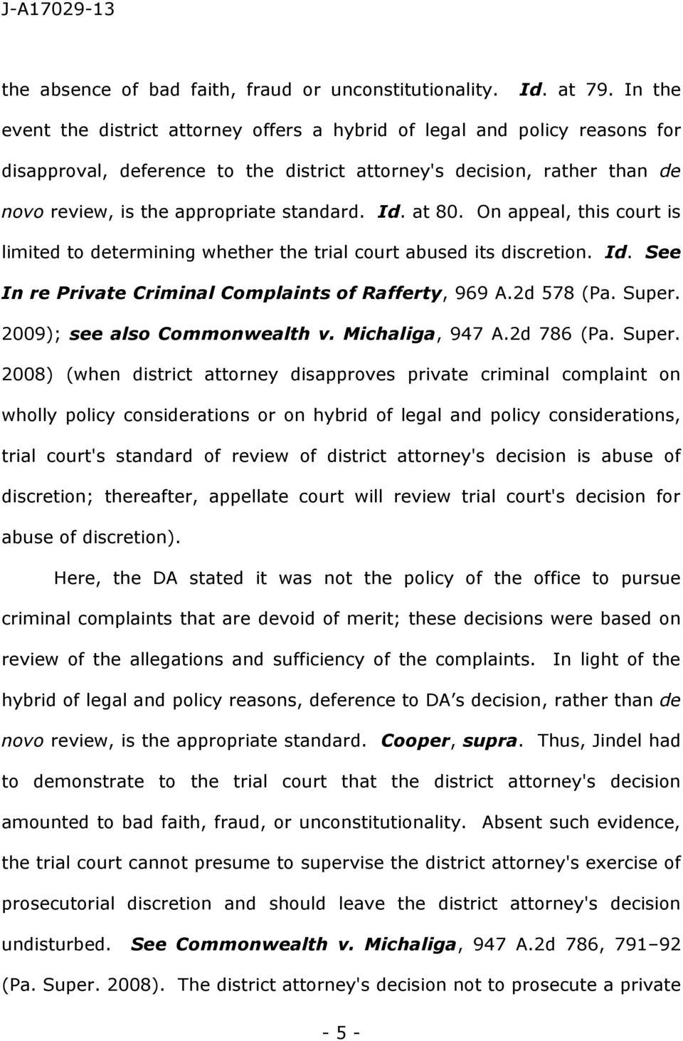 Id. at 80. On appeal, this court is limited to determining whether the trial court abused its discretion. Id. See In re Private Criminal Complaints of Rafferty, 969 A.2d 578 (Pa. Super.