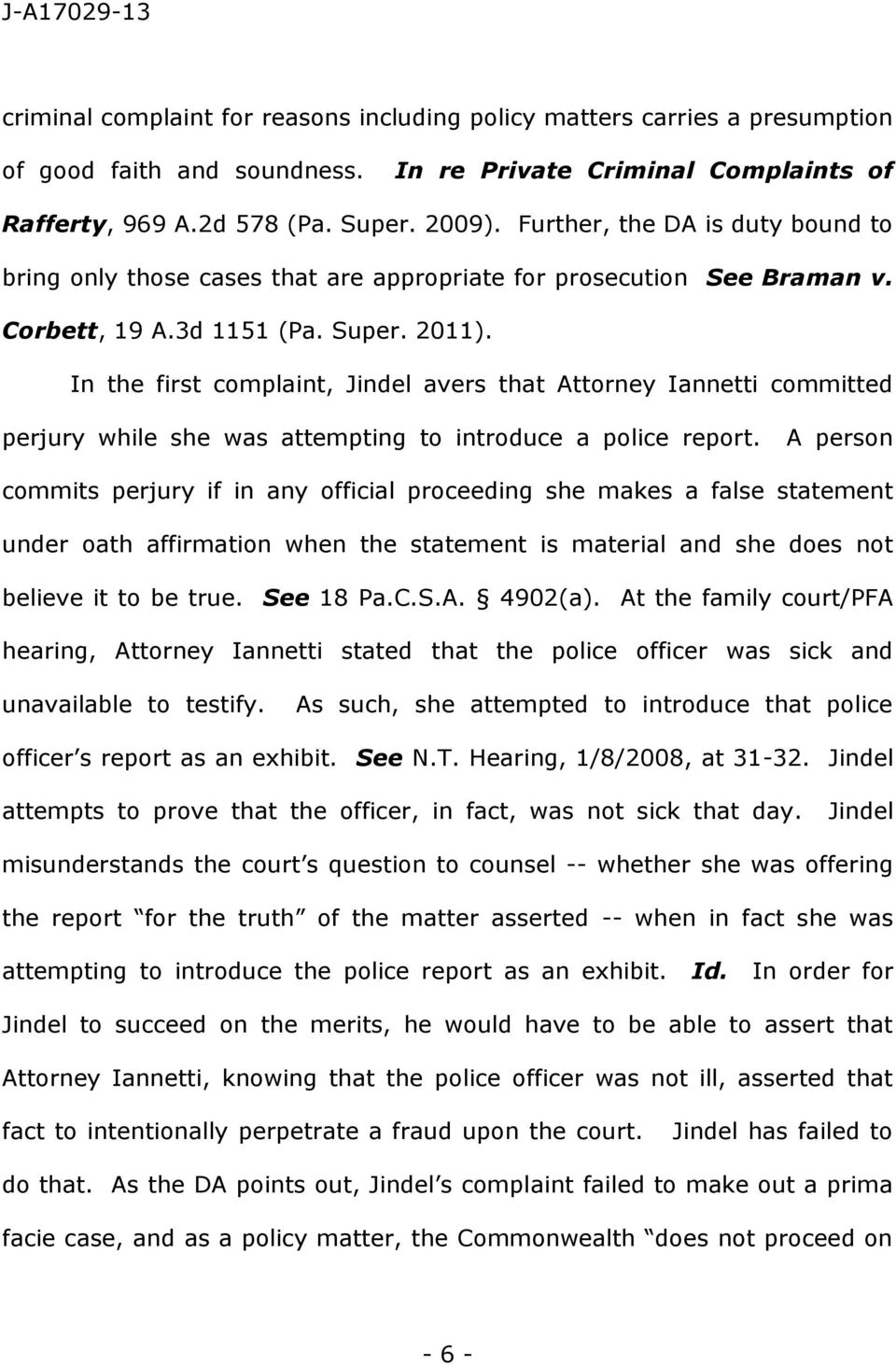 In the first complaint, Jindel avers that Attorney Iannetti committed perjury while she was attempting to introduce a police report.