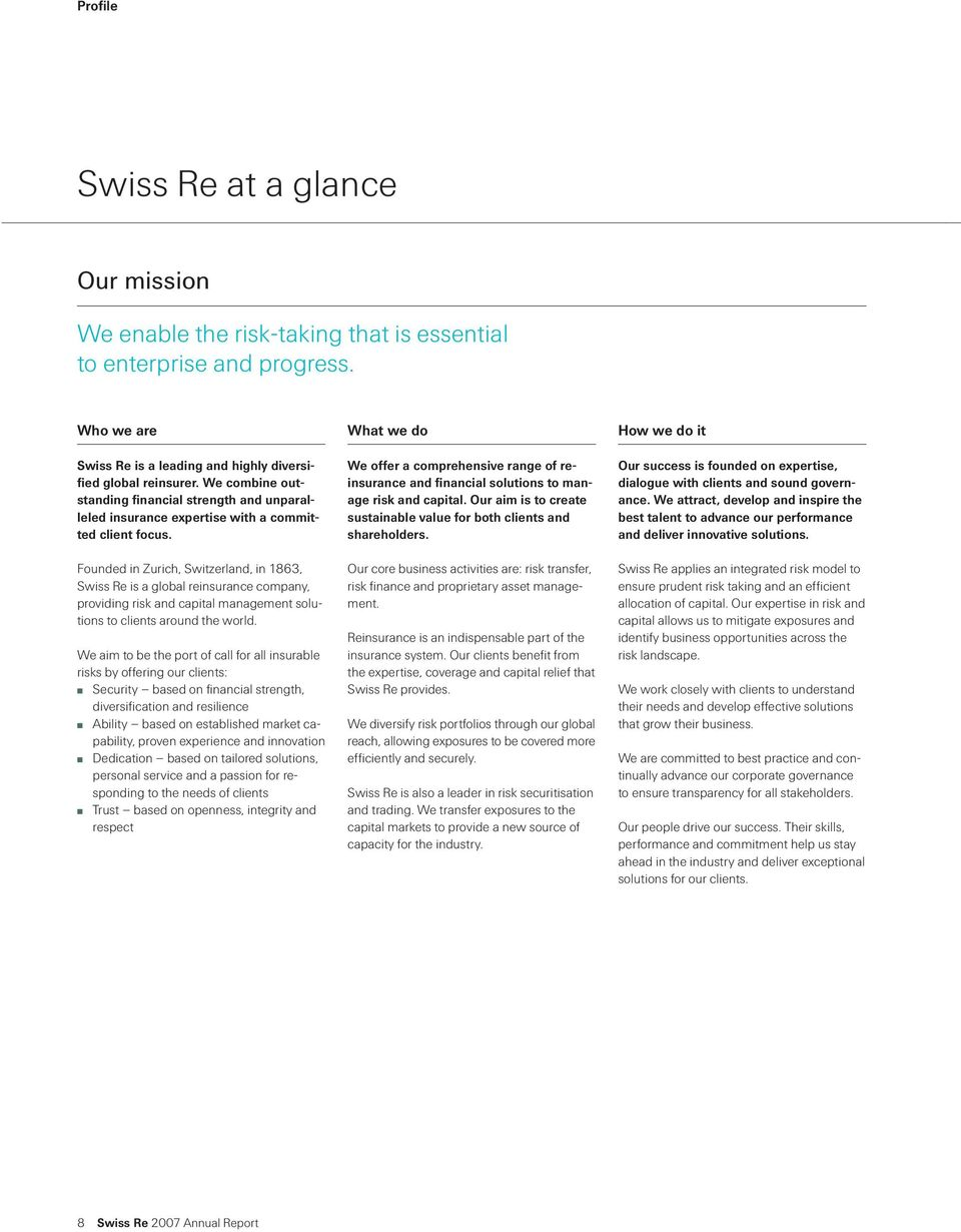 Founded in Zurich, Switzerland, in 1863, Swiss Re is a global reinsurance company, providing risk and capital management solutions to clients around the world.