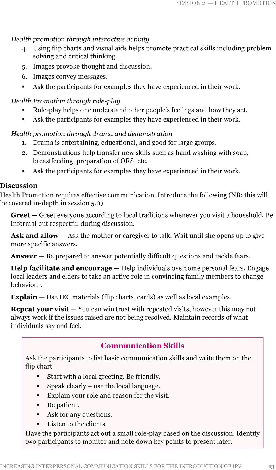 Health Promotion through role-play Role-play helps one understand other people s feelings and how they act. Ask the participants for examples they have experienced in their work.
