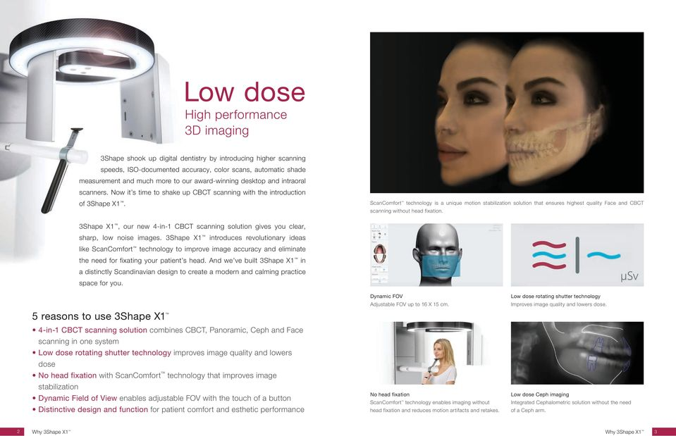 ScanComfort technology is a unique motion stabilization solution that ensures highest quality Face and CBCT scanning without head fixation.