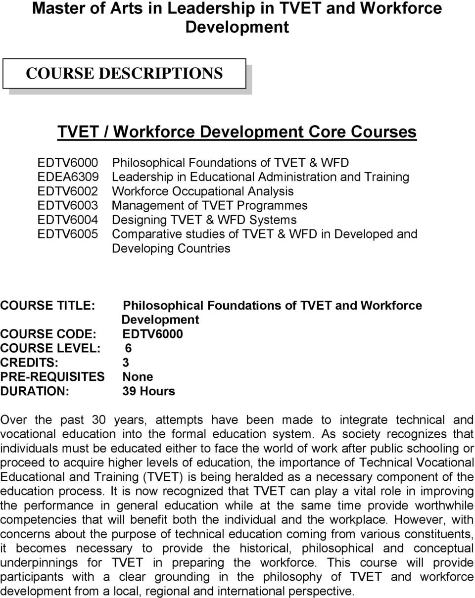 & WFD in Developed and Developing Countries COURSE TITLE: Philosophical Foundations of TVET and Workforce Development COURSE CODE: EDTV6000 PRE-REQUISITES None Over the past 30 years, attempts have