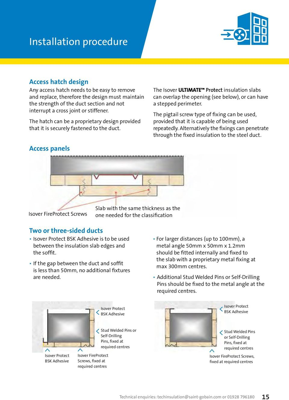 The Isover Ultimate Protect insulation slabs can overlap the opening (see below), or can have a stepped perimeter.