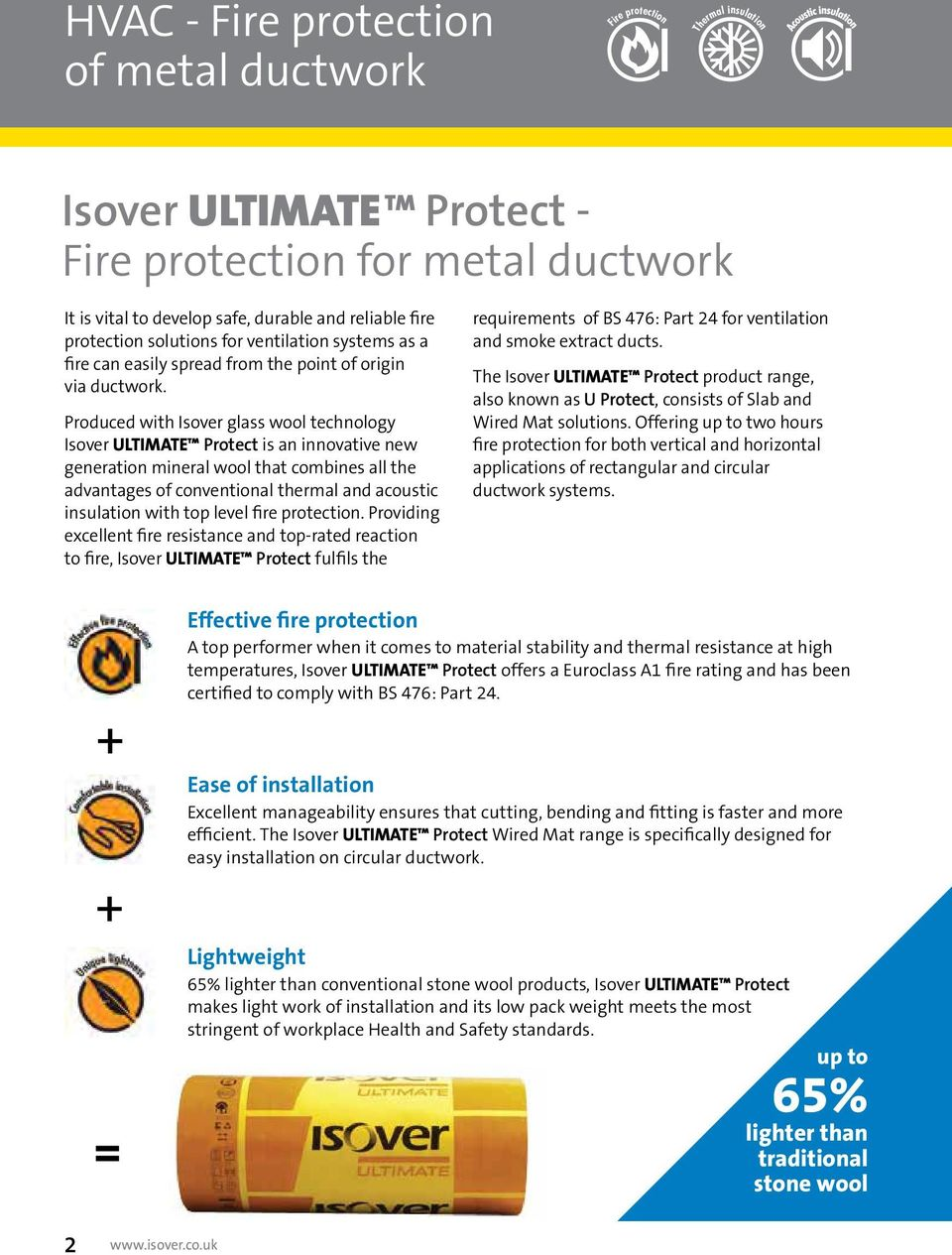 Produced with Isover glass wool technology Isover Ultimate Protect is an innovative new generation mineral wool that combines all the advantages of conventional thermal and acoustic insulation with