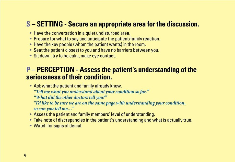 P PERCEPTION - Assess the patient s understanding of the seriousness of their condition. Ask what the patient and family already know. Tell me what you understand about your condition so far.