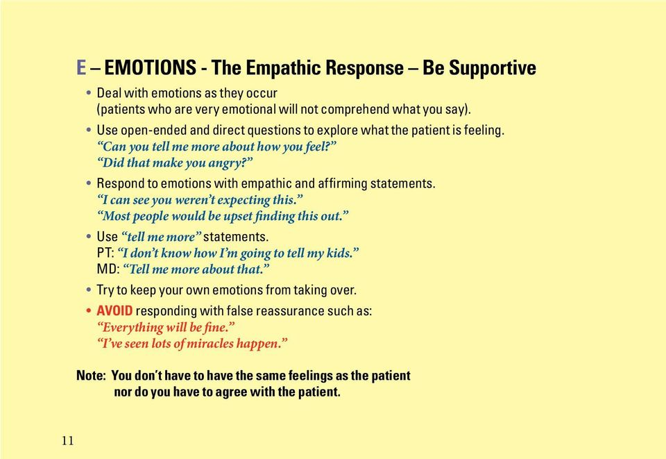 Respond to emotions with empathic and affirming statements. I can see you weren t expecting this. Most people would be upset finding this out. Use tell me more statements.
