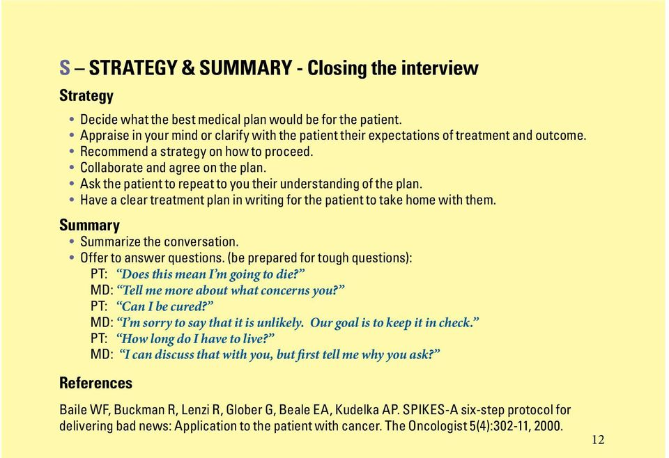 Ask the patient to repeat to you their understanding of the plan. Have a clear treatment plan in writing for the patient to take home with them. Summary Summarize the conversation.