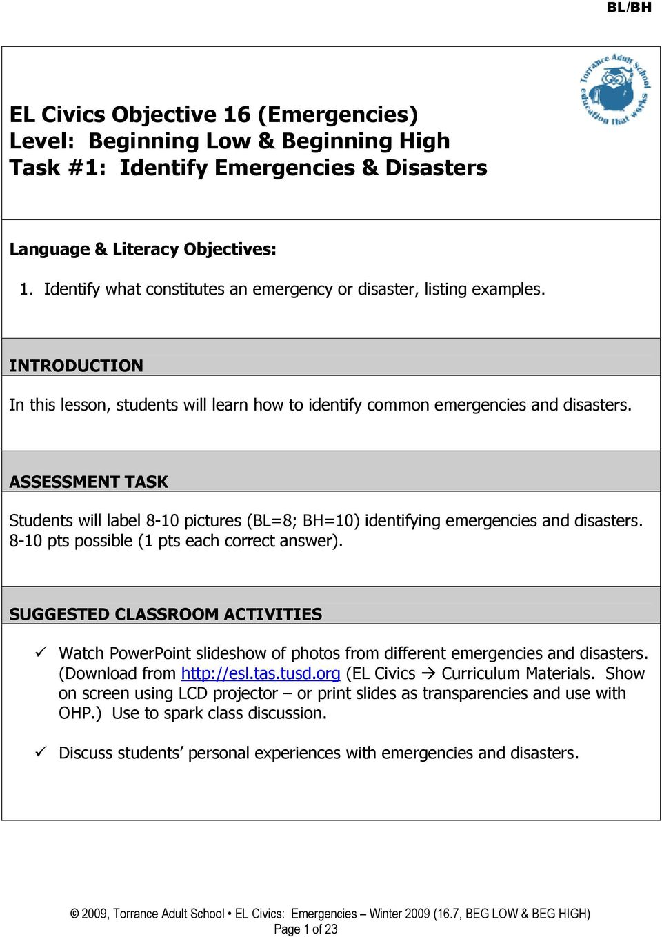 ASSESSMENT TASK Students will label 8-10 pictures (BL=8; BH=10) identifying emergencies and disasters. 8-10 pts possible (1 pts each correct answer).