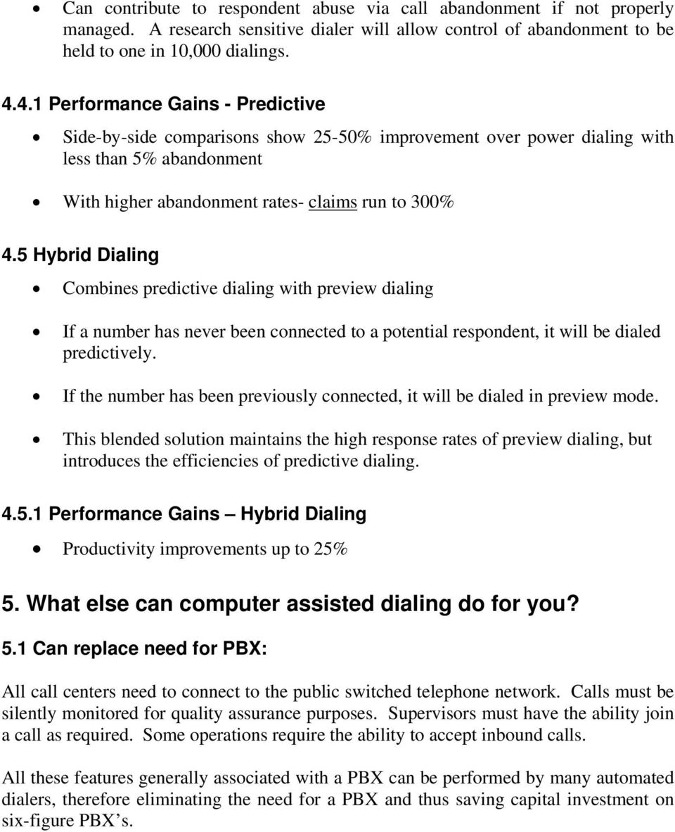 5 Hybrid Dialing Cmbines predictive dialing with preview dialing If a number has never been cnnected t a ptential respndent, it will be dialed predictively.