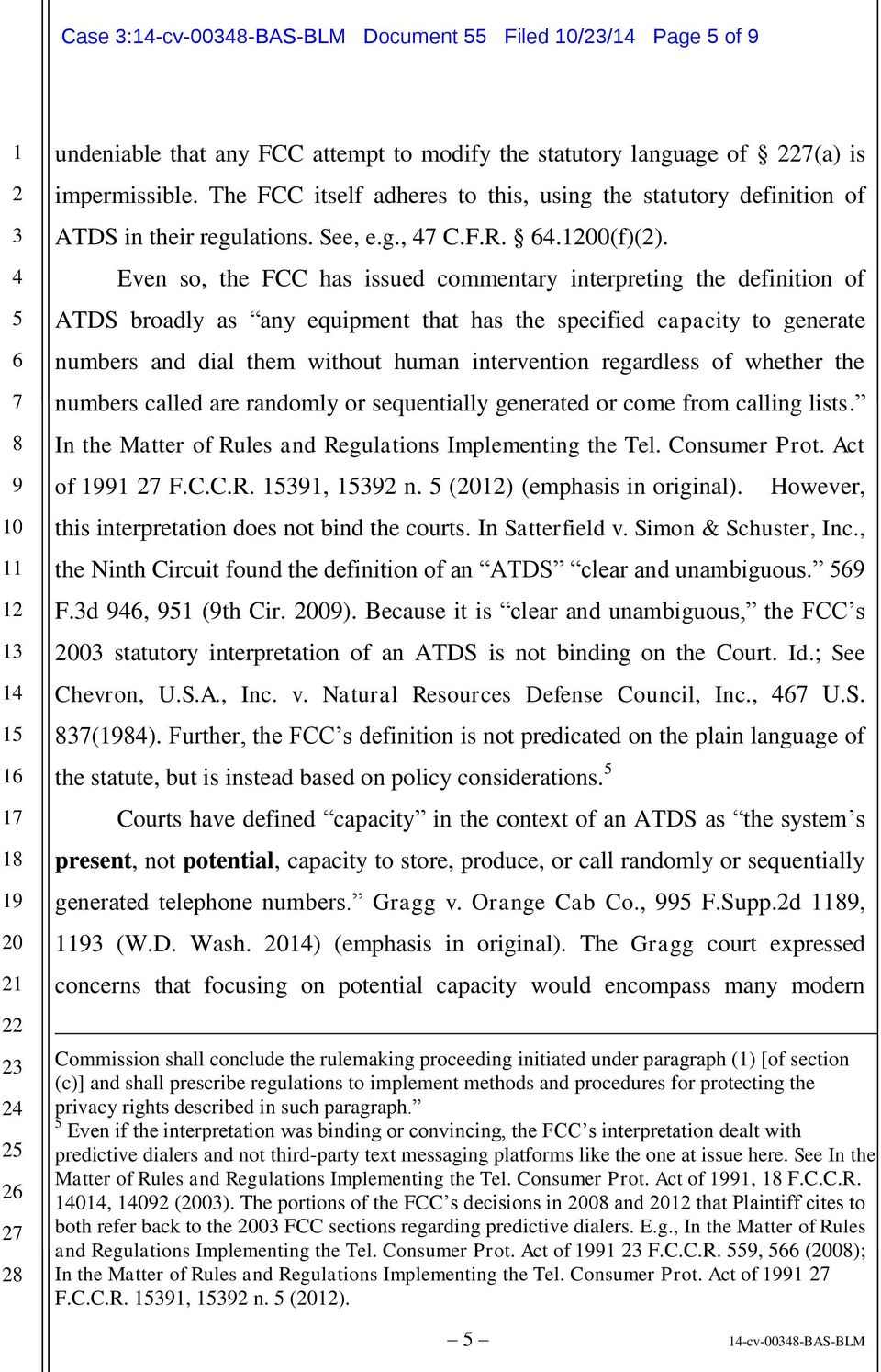 Even so, the FCC has issued commentary interpreting the definition of ATDS broadly as any equipment that has the specified capacity to generate numbers and dial them without human intervention