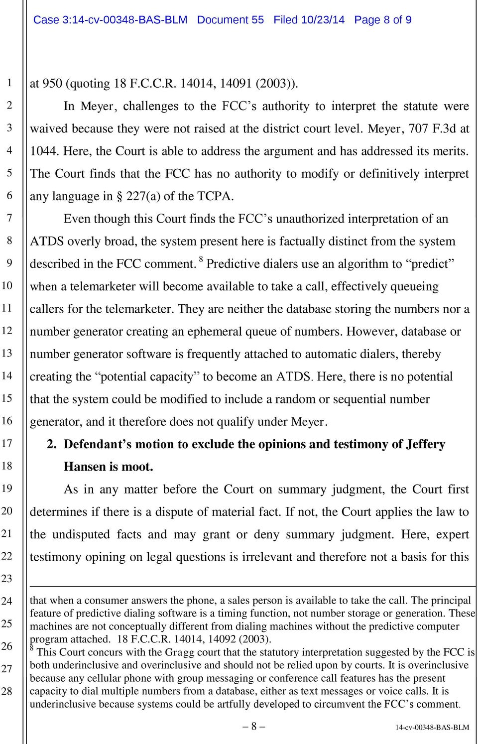 Here, the Court is able to address the argument and has addressed its merits. The Court finds that the FCC has no authority to modify or definitively interpret any language in (a) of the TCPA.