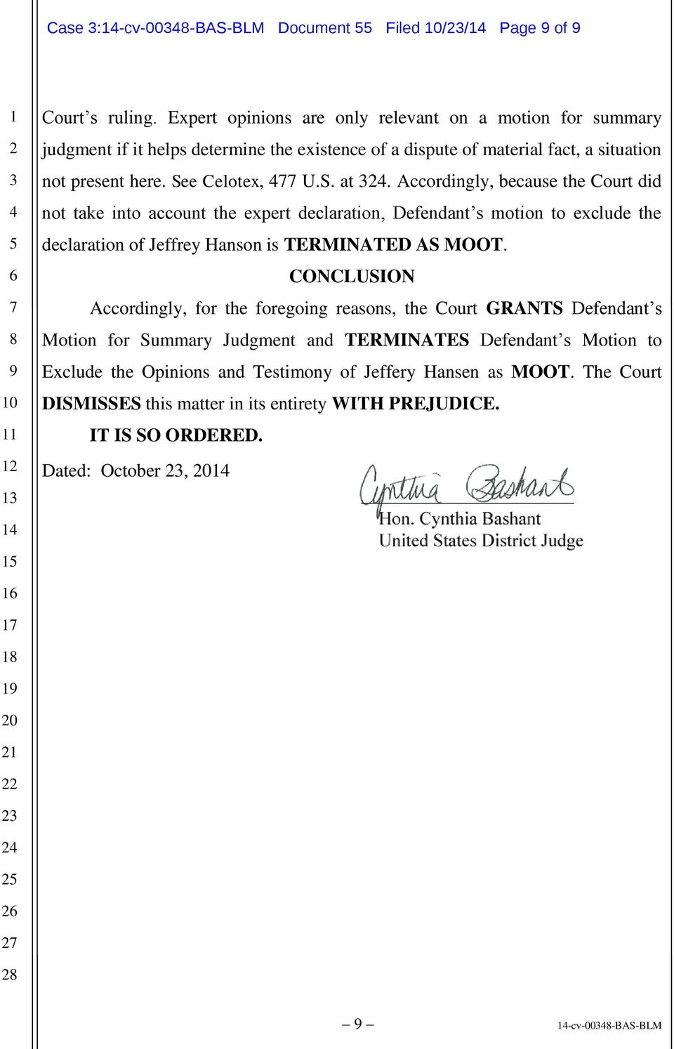 Accordingly, because the Court did not take into account the expert declaration, Defendant s motion to exclude the declaration of Jeffrey Hanson is TERMINATED AS MOOT.
