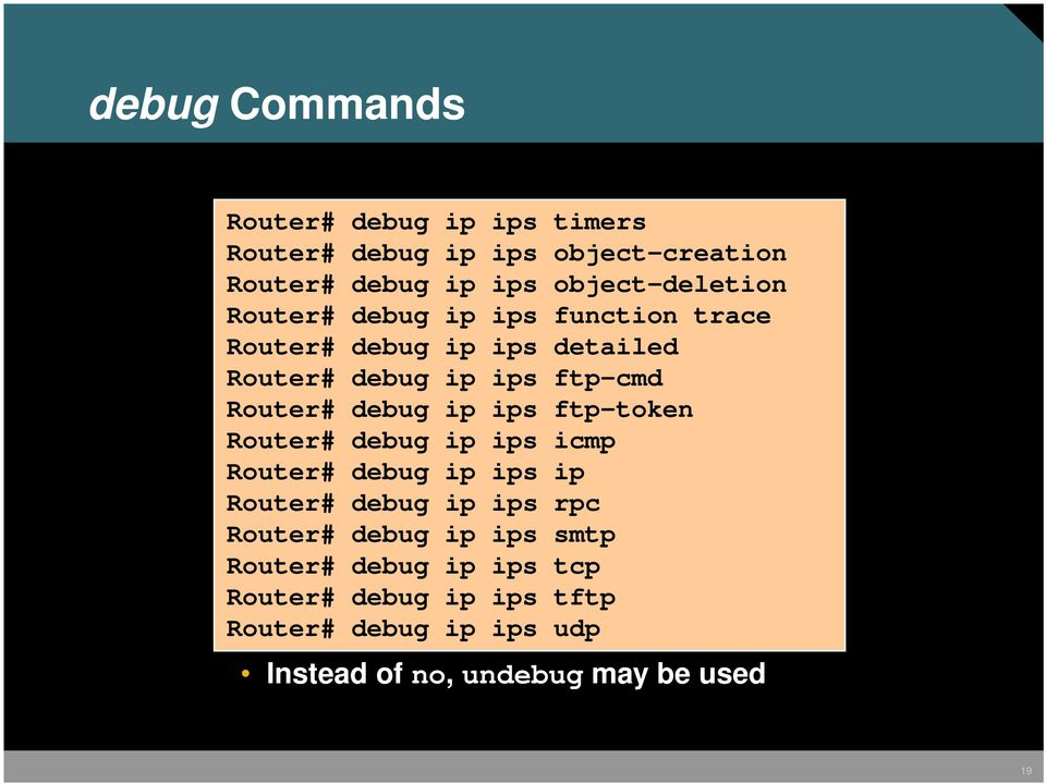 Router# debug ip ips ftp-token Router# debug ip ips icmp Router# debug ip ips ip Router# debug ip ips rpc Router#