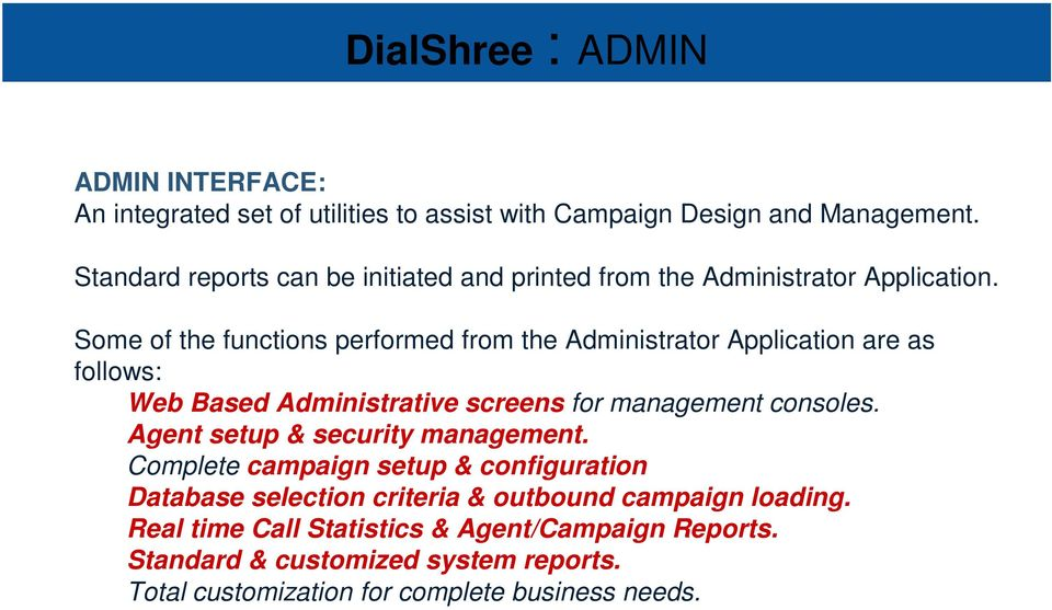 Some of the functions performed from the Administrator Application are as follows: Web Based Administrative screens for management consoles.