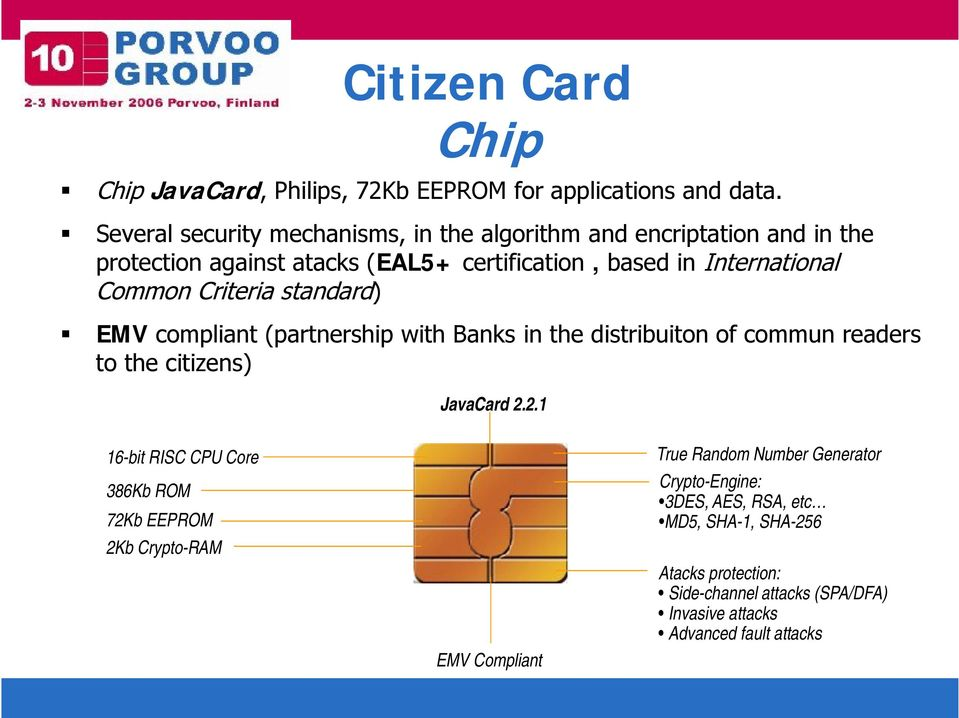 Criteria standard) EMV compliant (partnership with Banks in the distribuiton of commun readers to the citizens) JavaCard 2.
