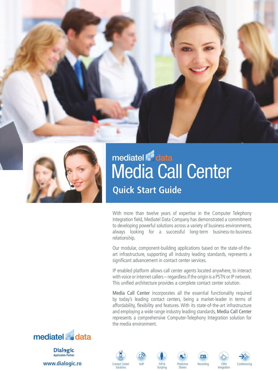 Our modular, component-building applications based on the state-of-theart infrastructure, supporting all industry leading standards, represents a significant advancement in contact center services.
