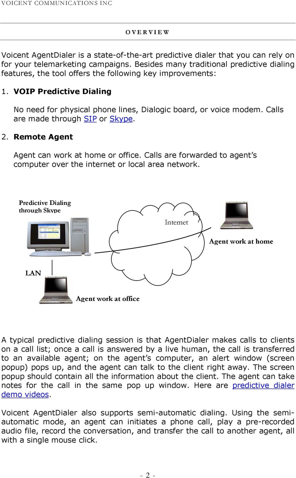 Calls are made through SIP or Skype. 2. Remote Agent Agent can work at home or office. Calls are forwarded to agent s computer over the internet or local area network.