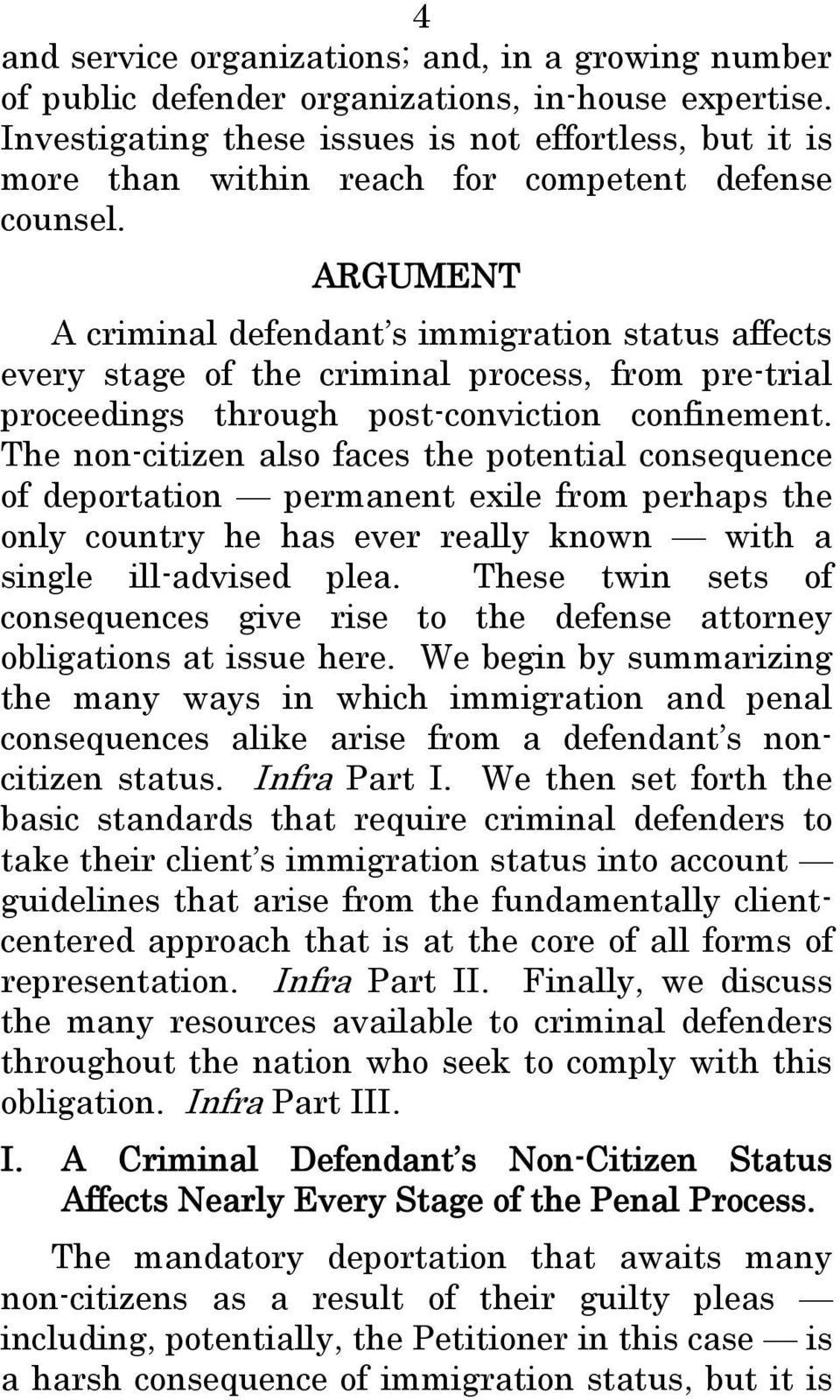 ARGUMENT A criminal defendant s immigration status affects every stage of the criminal process, from pre-trial proceedings through post-conviction confinement.