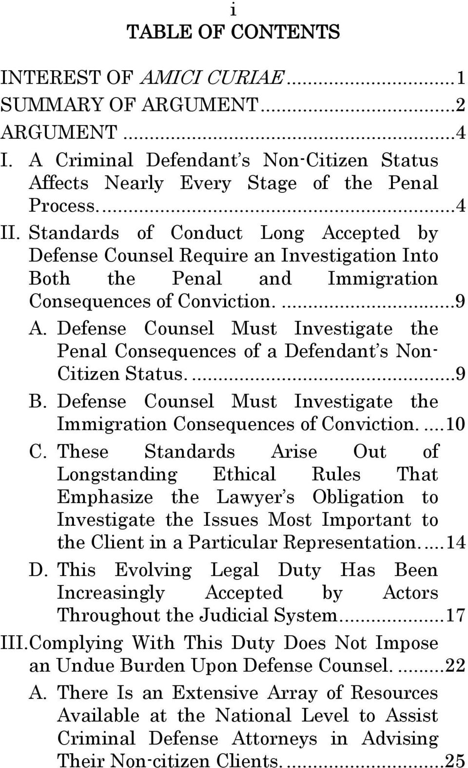 Defense Counsel Must Investigate the Penal Consequences of a Defendant s Non- Citizen Status....9 B. Defense Counsel Must Investigate the Immigration Consequences of Conviction....10 C.