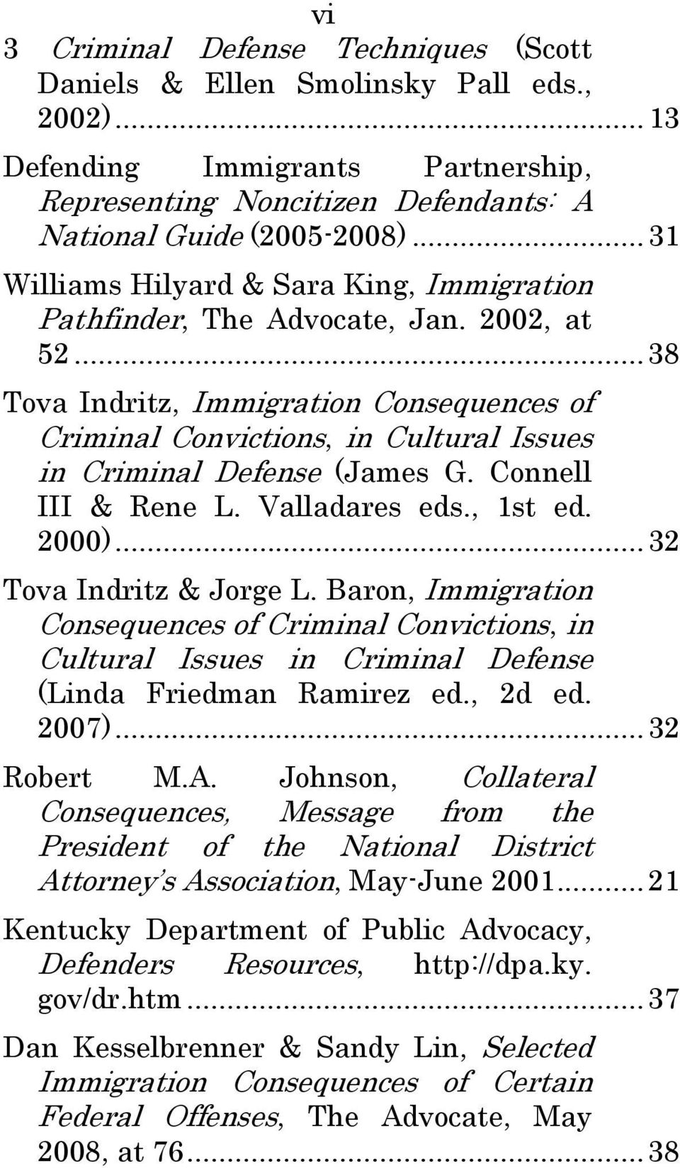 .. 38 Tova Indritz, Immigration Consequences of Criminal Convictions, in Cultural Issues in Criminal Defense (James G. Connell III & Rene L. Valladares eds., 1st ed. 2000)...32 Tova Indritz & Jorge L.