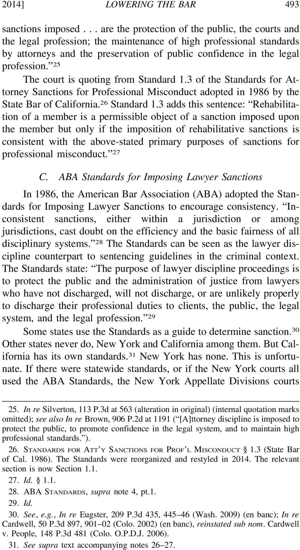25 The court is quoting from Standard 1.3 of the Standards for Attorney Sanctions for Professional Misconduct adopted in 1986 by the State Bar of California. 26 Standard 1.