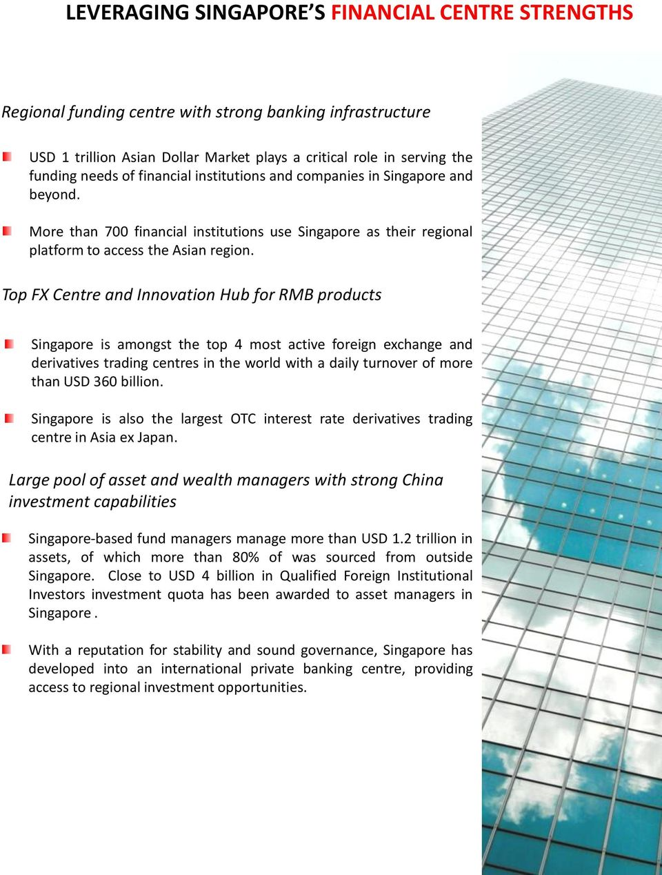 Top FX Centre and Innovation Hub for RMB products Singapore is amongst the top 4 most active foreign exchange and derivatives trading centres in the world with a daily turnover of more than USD 360