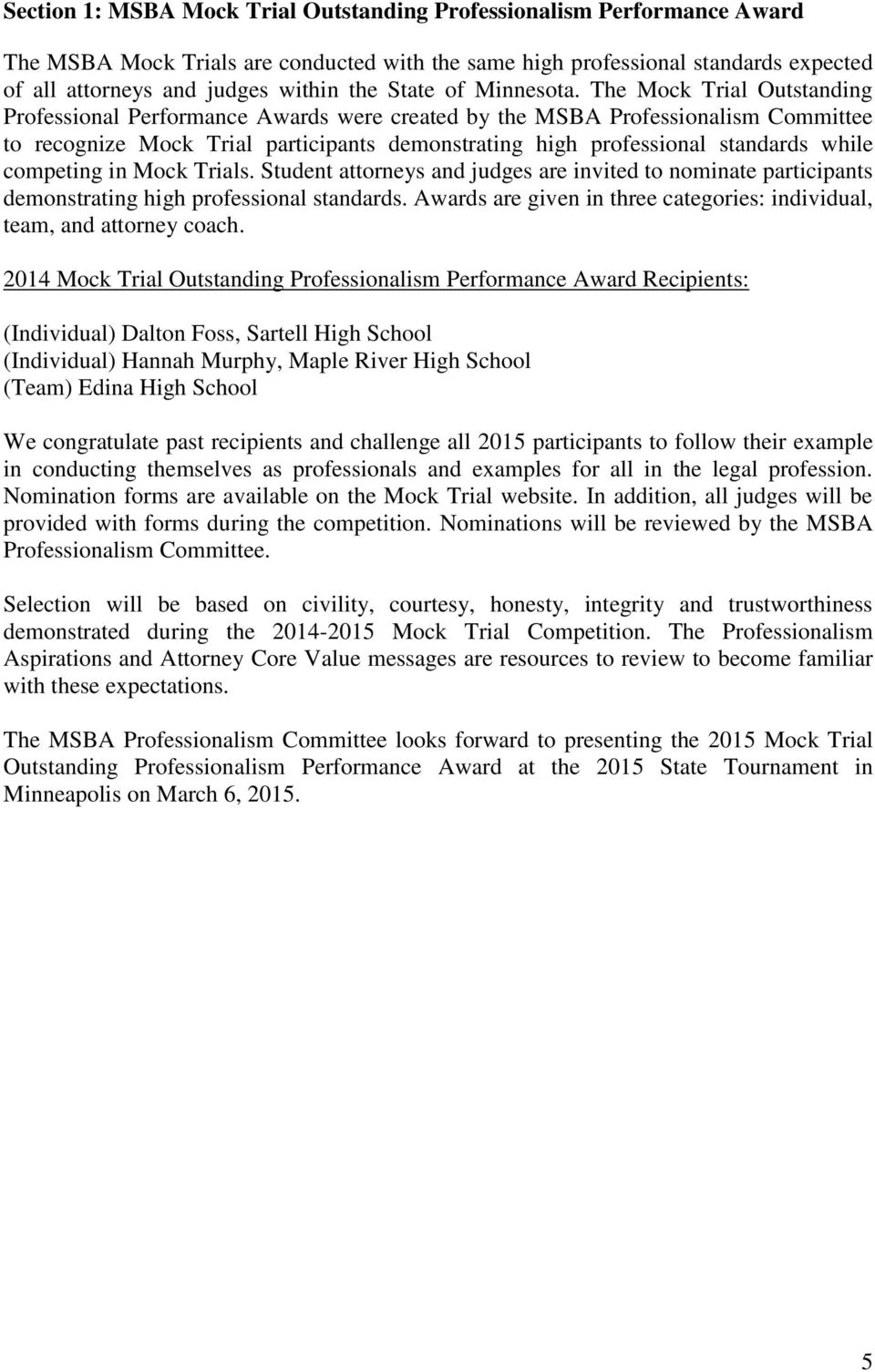 The Mock Trial Outstanding Professional Performance Awards were created by the MSBA Professionalism Committee to recognize Mock Trial participants demonstrating high professional standards while